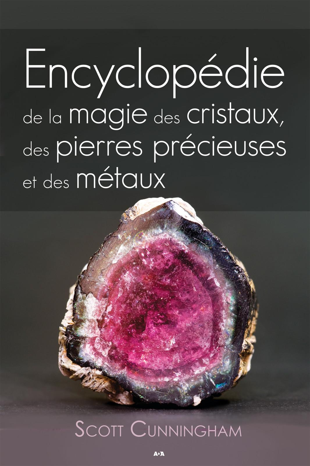Encyclopédie de la magie des cristaux, des pierres précieuses et des métaux