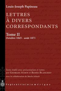 Lettres à divers correspondants, Tome II. Octobre 1845 - août 1871