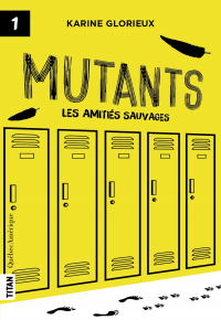 Mutants, tome 1 - Les amitiés sauvages