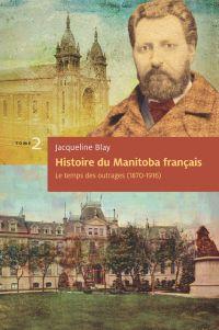Histoire du Manitoba français (tome 2) : Le temps des outrages