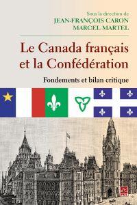 Le Canada français et la Confédération  Fondements et bilan critique