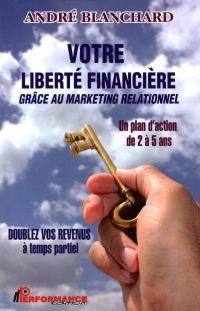 Votre liberté financière grâce au marketing relationnel